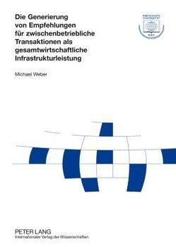 Die Generierung von Empfehlungen für zwischenbetriebliche Transaktionen als gesamtwirtschaftliche Infrastrukturleistung von Weber,  Michael