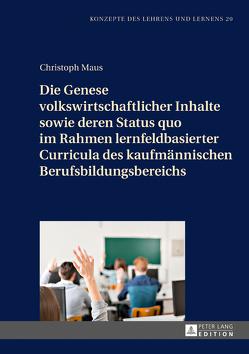 Die Genese volkswirtschaftlicher Inhalte sowie deren Status quo im Rahmen lernfeldbasierter Curricula des kaufmännischen Berufsbildungsbereichs von Maus,  Christoph