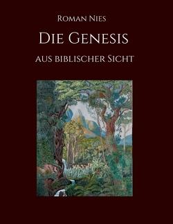 Die Genesis aus biblischer Sicht von Nies,  Roman