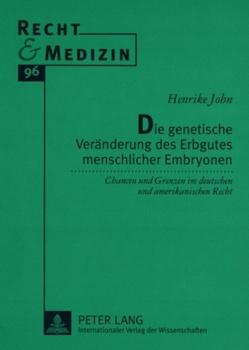 Die genetische Veränderung des Erbgutes menschlicher Embryonen von John,  Henrike