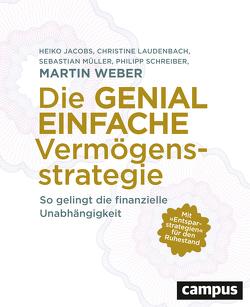 Die genial einfache Vermögensstrategie von Jacobs,  Heiko, Laudenbach,  Christine, Müller,  Sebastian, Schreiber,  Philipp, Weber,  Martin
