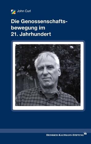 Die Genossenschaftsbewegung im 21. Jahrhundert von Adolph von Elm Institut für Genossenschaftsgeschichte,  -, Curl,  John, Heinrich-Kaufmann-Stiftung