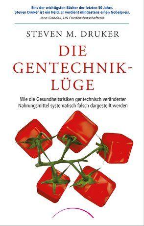 Die Gentechnik-Lüge von Druker, Steven M.