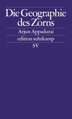 Die Geographie des Zorns von Appadurai,  Arjun, Engels,  Bettina