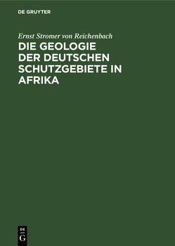 Die Geologie der deutschen Schutzgebiete in Afrika von Stromer von Reichenbach,  Ernst