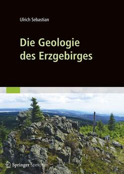 Die Geologie des Erzgebirges von Sebastian,  Ulrich