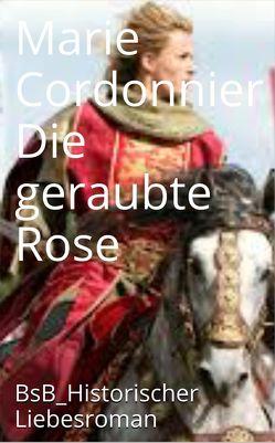 Die geraubte Rose von Cordonnier,  Marie