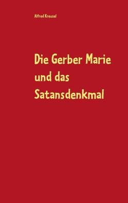 Die Gerber Marie und das Satansdenkmal von Kreusel,  Alfred