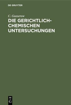 Die gerichtlich-chemischen Untersuchungen von Gusserow,  C.