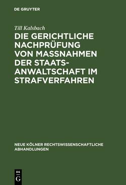 Die gerichtliche Nachprüfung von Maßnahmen der Staatsanwaltschaft im Strafverfahren von Kalsbach,  Till