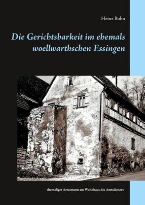 Die Gerichtsbarkeit im ehemals woellwarthschen Essingen von Bohn,  Heinz