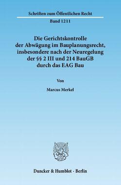 Die Gerichtskontrolle der Abwägung im Bauplanungsrecht, insbesondere nach der Neuregelung der §§ 2 III und 214 BauGB durch das EAG Bau. von Merkel,  Marcus