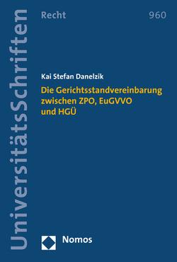 Die Gerichtsstandvereinbarung zwischen ZPO, EuGVVO und HGÜ von Danelzik,  Kai Stefan