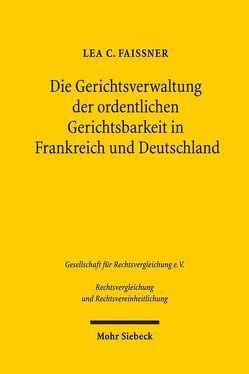 Die Gerichtsverwaltung der ordentlichen Gerichtsbarkeit in Frankreich und Deutschland von Faissner,  Lea C.