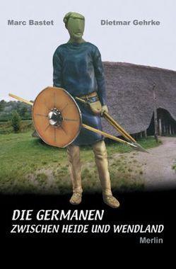 Die Germanen zwischen Heide und Wendland von Bastet,  Marc, Gehrke,  Dietmar