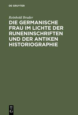Die germanische Frau im Lichte der Runeninschriften und der antiken Historiographie von Bruder,  Reinhold