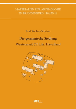 Die germanische Siedlung Wustermark 23, Lkr. Havelland von Fischer-Schröter,  Paul, Hanik,  Susanne, Jahns,  Susanne, Stoppelfeldt,  Thilo