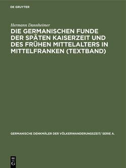 Die germanischen Funde der späten Kaiserzeit und des frühen Mittelalters in Mittelfranken (Textband) von Dannheimer,  Hermann