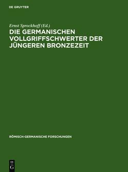 Die germanischen Vollgriffschwerter der jüngeren Bronzezeit von Sprockhoff,  Ernst