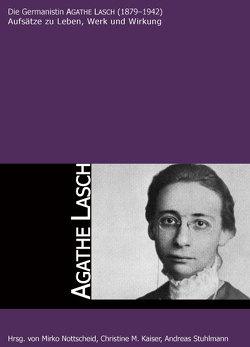 Die Germanistin AGATHE LASCH (1879-1942) von Kaiser,  Christine M., Nottscheid,  Mirko, Stuhlmann,  Andreas