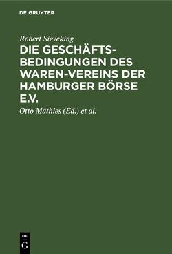 Die Geschäftsbedingungen des Waren-Vereins der Hamburger Börse e.V. von Grimm,  Walter, Mathies,  Otto, Sieveking,  Robert