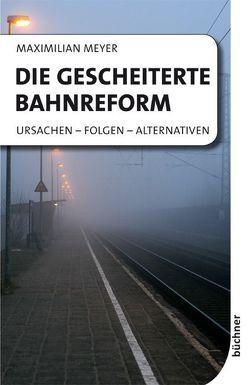 Die gescheiterte Bahnreform von Meyer,  Maximilian
