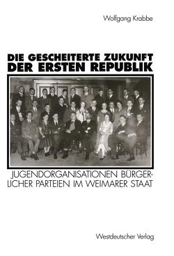 Die gescheiterte Zukunft der Ersten Republik von Krabbe,  Wolfgang