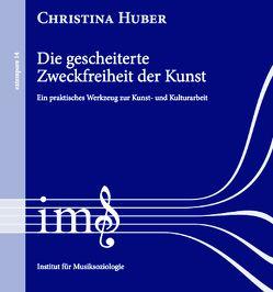 Die gescheiterte Zweckfreiheit der Kunst von Christina,  Huber