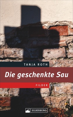 Die geschenkte Sau von Tanja Roth