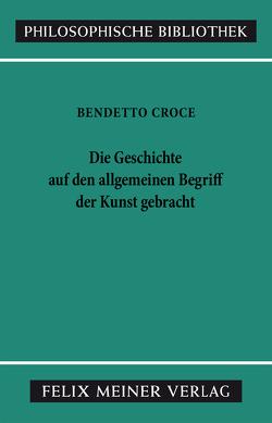 Die Geschichte auf den allgemeinen Begriff der Kunst gebracht von Croce,  Benedetto, Fellmann,  Ferdinand