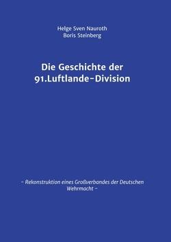 Die Geschichte der 91. Luftlande-Division von Nauroth,  Helge Sven, Steinberg,  Boris