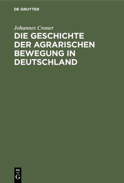 Die Geschichte der agrarischen Bewegung in Deutschland von Croner,  Johannes