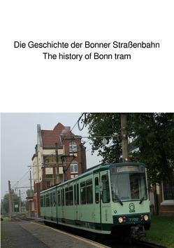 Die Geschichte der Bonner Straßenbahn/The history of Bonn tram von Huber,  Andrea