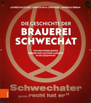 Die Geschichte der Brauerei Schwechat von Paleczny,  Alfred, Springer,  Christian M., Urban,  Andreas