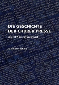 Die Geschichte der Churer Presse von Schmid,  Hansmartin, Somedia Buchverlag