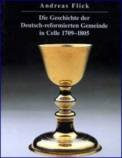 Die Geschichte der Deutsch-reformierten Gemeinde in Celle 1709-1805 von Desel,  Jochen, Flick,  Andreas
