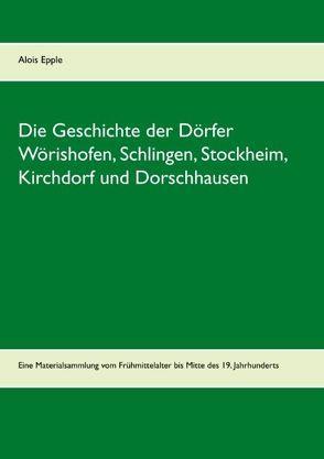 Die Geschichte der Dörfer Wörishofen, Schlingen, Stockheim, Kirchdorf und Dorschhausen von Epple,  Alois
