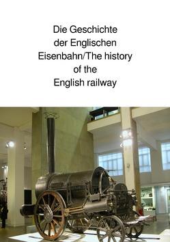 Die Geschichte der Englischen Eisenbahn/The history of the English railway von Huber,  Andrea