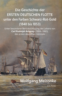 Die Geschichte der ersten deutschen Flotte unter den Farben Schwarz-Rot-Gold (1848 bis 1853) von Meironke,  Wolfgang