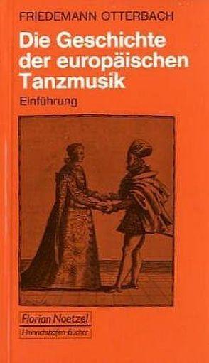 Die Geschichte der europäischen Tanzmusik von Otterbach,  Friedemann, Schaal,  Richard