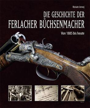 Die Geschichte der Ferlacher Büchsenmacher von Jernej,  Renate