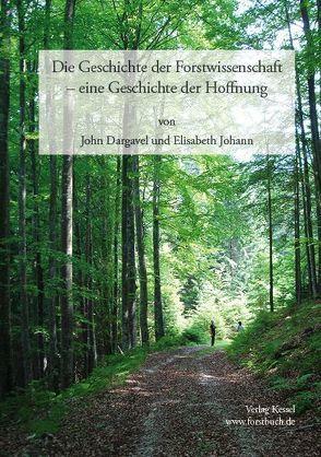 Die Geschichte der Forstwissenschaft – eine Geschichte der Hoffnung von Dargavel,  John, Johann,  Elisabeth