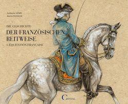 Die Geschichte der französischen Reitweise von Henry,  Guillaume, Ossedik,  Marine
