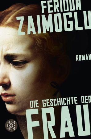 Die Geschichte der Frau von Zaimoglu,  Feridun