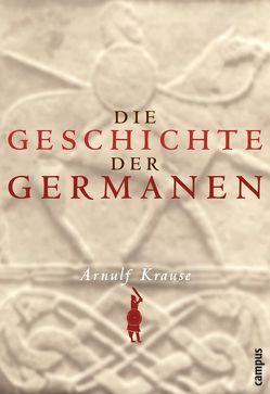 Die Geschichte der Germanen von Krause,  Arnulf