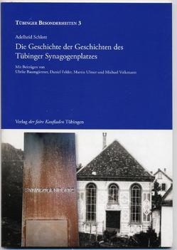 Die Geschichte der Geschichten des Tübinger Synagogenplatzes von Schlott,  Adelheid