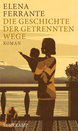 Die Geschichte der getrennten Wege von Ferrante,  Elena