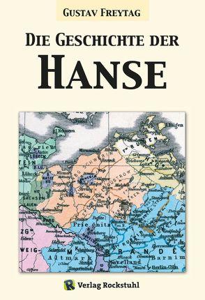 Die Geschichte der Hanse von Freytag,  Gustav, Rockstuhl,  Harald
