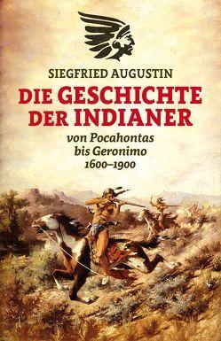 Die Geschichte der Indianer von Augustin,  Siegfried