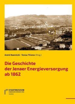 Die Geschichte der Jenaer Energieversorgung ab 1862 von Nawrotzki,  André, Thieme,  Teresa